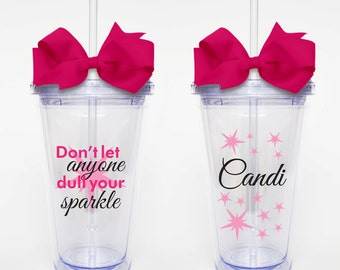 Don't Let Anyone Dull your Sparkle - Acrylic Tumbler Personalized Cup