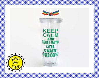 Personalized Acrylic Tumbler - Keep Calm and Refill - Tea, Water, Iced Coffee, Wine, Beer, Soda, Gin, Tonic, Diet Coke, Sweet Tea, Mens Cup