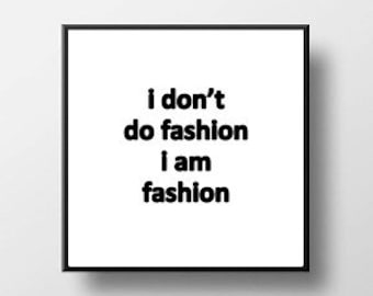 Quote Print and/or Frame - I Don't Do Fashion I Am Fashion - Chanel