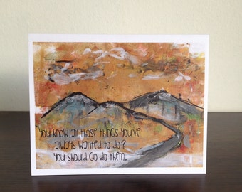 "Card. Quote. ""You know all those things you've always wanted to do? You should go do them."" Mountains design."