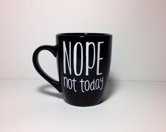 Nope Not Today 16oz Funny Coffee Mug