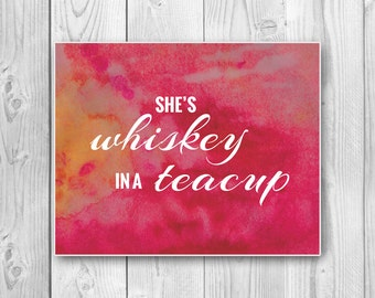 8x10 She's Whiskey in a Teacup Art Print Instant Download - Printable Art - Inspirational Print - Typography Print - Home Decor