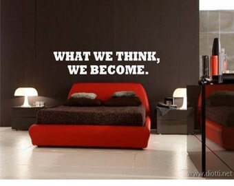 What we think, We become. Wall Decal