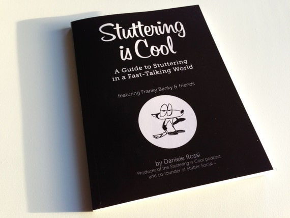 Stuttering is Cool: A Guide to Stuttering in a Fast-Talking World