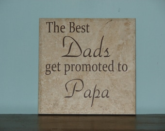 The best Dads get promoted to Papa, Grandpa, PawPaw,  Father's Day gift Decorative Tile, Plaque, sign, saying