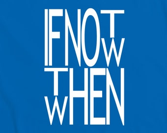 If Not Now Then When T-Shirt - funny witty t-shirt geek comedy nerd humour Teesandthankyou