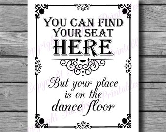 You can find your seat here but your place is on the dance floor - Wedding Sign - DIY Download and Print