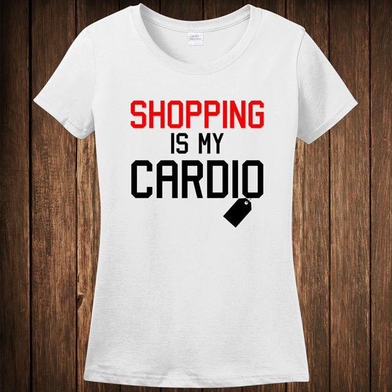 Funny gift for her t shirt shopping is my cardio tshirt tee for Meadowood mall custom t shirts