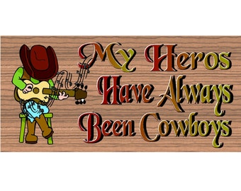Wood Signs -My Heros Have Always Been Cowboys GS 833 Wood Plaque