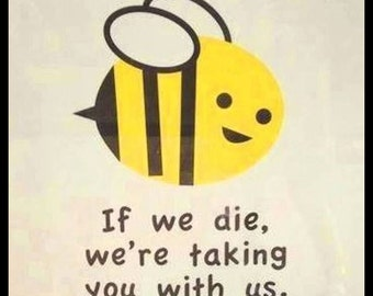 BEES  TSHIRT bee - if we die we are taking you with us subversive political cute hippy eco warrior environmentalist