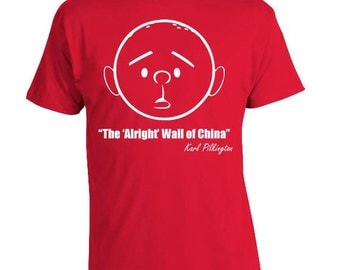 "Karl Pilkington ""The 'alright' wall of China."" - Funny T-shirt"