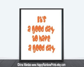 It's a Good Day to have a good day printable, inspirational quote download, white burn orange motivational wall decor, digital typography