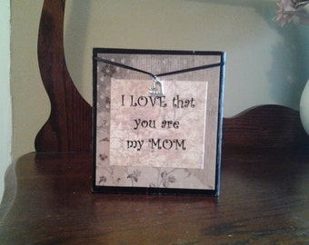 I love that you are my mom wood block sign