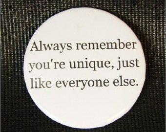 "Remember You're Unique Just Like Everyone Else 2 1/4"" 2.25"" Pinback Pin Badge"