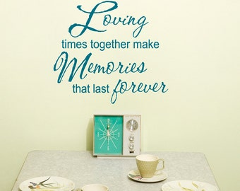 Living Room Decal, Loving Times Together Make Memories That Last Forever, Vinyl Wall Decal, Wall Words, Family Wall Decal, together forever