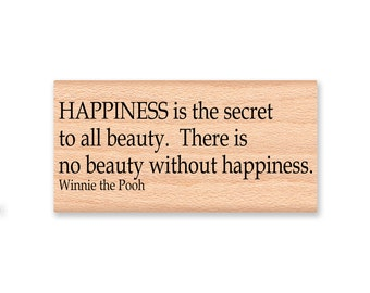 POOH QUOTE STAMP~Happiness is the secret to all beauty.There is no beauty without happiness~Winnie the Pooh Bear~Saying~Sentiment (44-11)