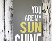 You Are My Sunshine- Graphic Typography Sign- Gray Yellow White