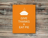 Give Thanks Eat Pie Thanksgiving - Print by MJDandSupply