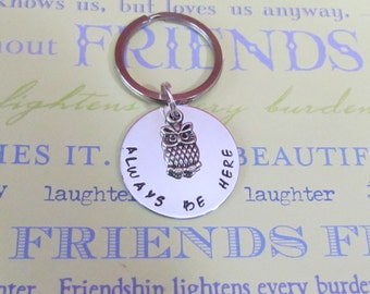 OWL Key Chain - ALWAYS be HERE - Everyday -Simple Keychain - Gift for her - Best Friends- owl gifts
