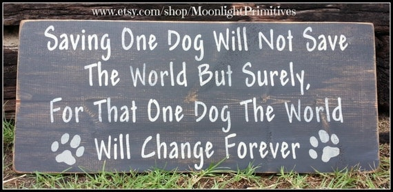 Saving One Dog Will Not Save The World, Pets, Dogs, Dog Rescue, Wooden Signs,  Rutic, Distressed, Wooden Signs