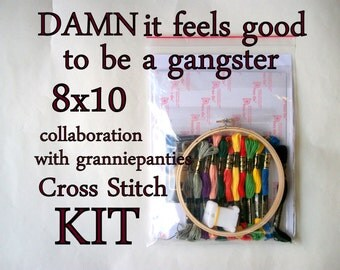 Cross Stitch KIT -- 8x10 Damn it feels good to be a gangster sampler, original granniepanties' pattern with all necessary materials