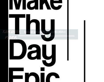 Make Thy Day Epic, Quote Art Print, Text Art, Word Art, Modern Art, Black And White Wall Decor, Epic Quote, Typographic Art, Home Decor