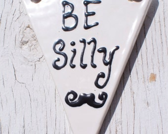 Ceramic Pennant, Small, Be Silly