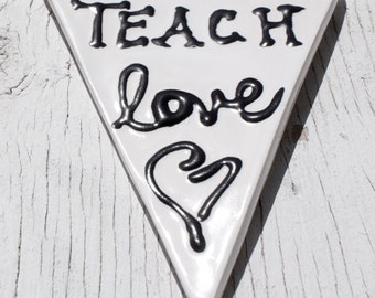 Ceramic Pennant, Small, Teach Love