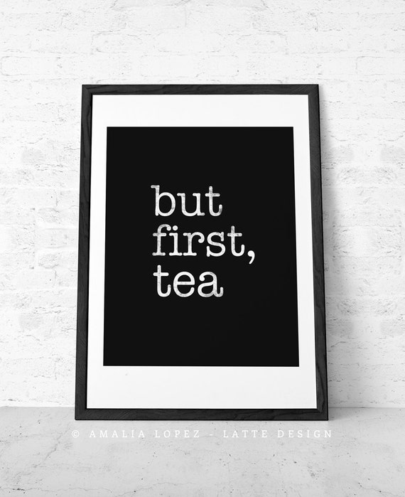 Kitchen Tea Quotes For Cards: But First Tea. Tea Print Black And White Print By LatteDesign