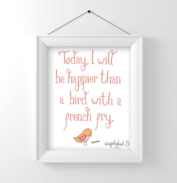 Today I will be happier than a bird with a french fry art print, illustration, typography, bird, art