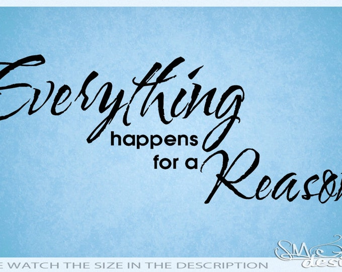Everything happens for a reason Positive quotes quoting  WALL DECAL / Wall sticker Vinyl die cut