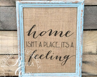 Home Isn't a Place It's A Feeling - Burlap or Cotton Art Print - Vintage Farmhouse Shabby Chic Wedding Anniversary Gift Housewarming Gift