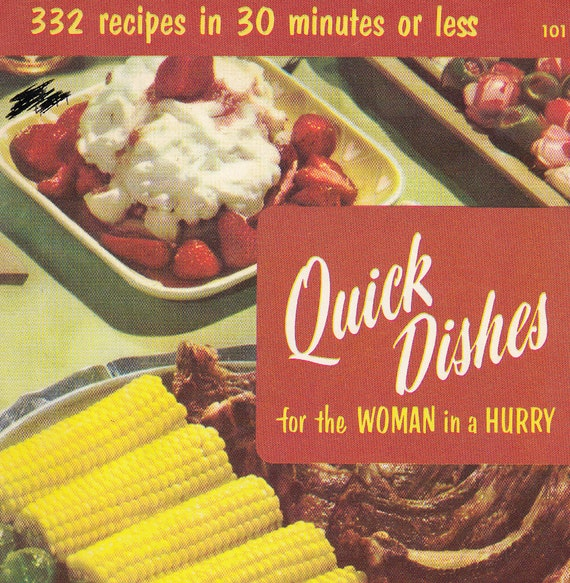 Quick Dishes for the Woman in a Hurry - 332 Recipes in 30 Minutes or Less - Pub. 1972