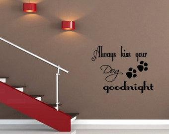 Always Kiss Your Dog Goodnight Wall Decal Sticker Quote Wall Sticker Art Pet Sticker (C110)