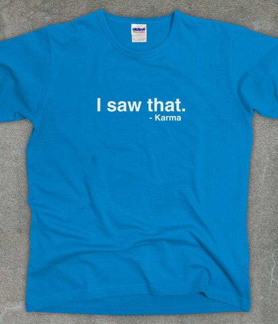 Funny karma tshirt unisex men's women's karma humor shirt - You Choose Color