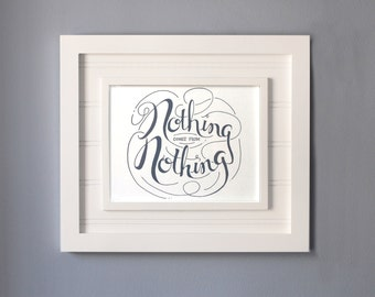 Hand Drawn Print : Nothing comes from Nothing