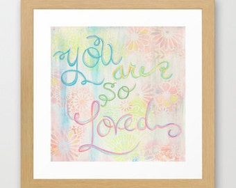 you are so loved (reproduction print)