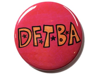 DFTBA - Don't Forget to Be Awesome magnet, pinback button or pocket mirror - nerdfighter, affirmation, motivational, inspirational quote pin