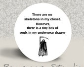 There are No Skeletons in My Closet - PINBACK BUTTON or MAGNET - 1.25 inch round