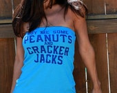 Buy Me Some Peanuts and Cracker Jacks.  FD Feel Naked Tshirt Tube Tops- 13 tube top colors and 14 ink colors.