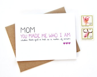Mothers Day Card - You Made Me Who I Am