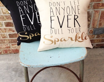 Don't Let Anyone Ever Dull Your Sparkle - Pillow Cover