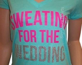 Sweating For the Wedding Glitter Shirt - Bride Gift - Bride t shirt - Wedding gift - Gift for bride - Soft V neck