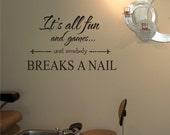 Salon Vinyl  -It's all fun until somebody BREAKS a NAIL -salon decor - vinyl wall art