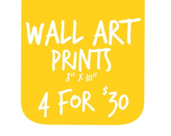 Wall Art Prints (8 x 10) - 4 for 30