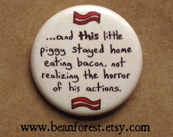 "this little piggy - funny buttons bacon pin pig gift 1.25"" pinback button badge not realizing the horror of his actions refrigerator magnet"