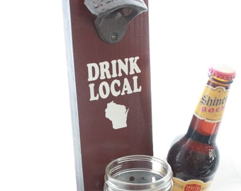 Wall Mount Bottle Opener DRINK LOCAL and your State with Mason Jar Cap Catcher--painted solid wood