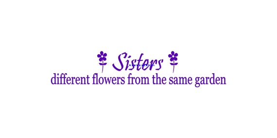 Items Similar To Sisters Different Flowers From The Same Garden Wall Decal Vinyl Wall Decals