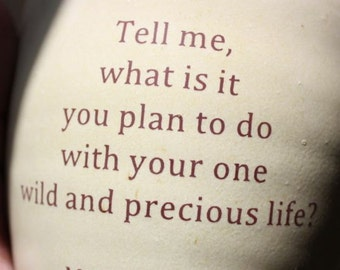 Ceramic CUP or MUG: Your one wild and precious life... Mary Oliver quote