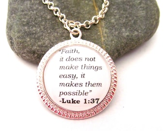 "Luke 1:37, Biblical Quote Necklace, ""Faith, it does not make things easy, it makes them possible."""